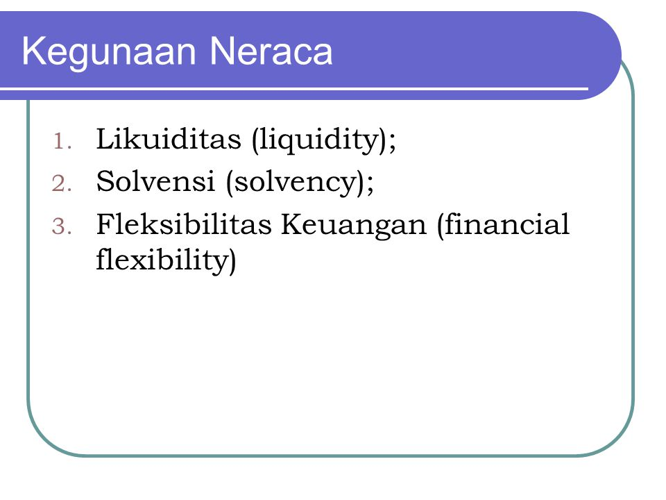 Kegunaan Neraca Likuiditas (liquidity); Solvensi (solvency);