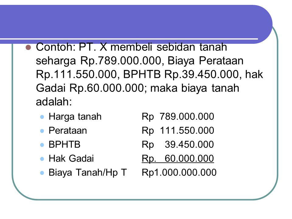 Contoh: PT. X membeli sebidan tanah seharga Rp. 789. 000