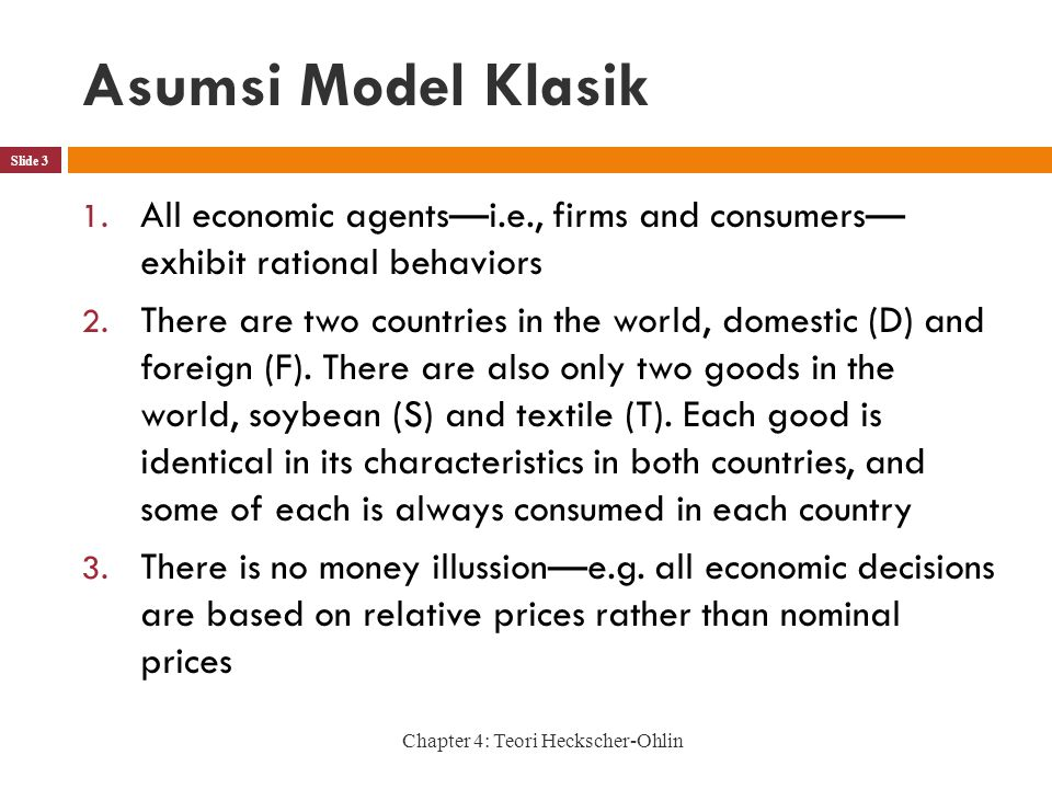 Asumsi Model Klasik All economic agents—i.e., firms and consumers— exhibit rational behaviors.