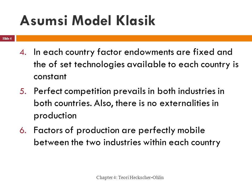 Asumsi Model Klasik In each country factor endowments are fixed and the of set technologies available to each country is constant.