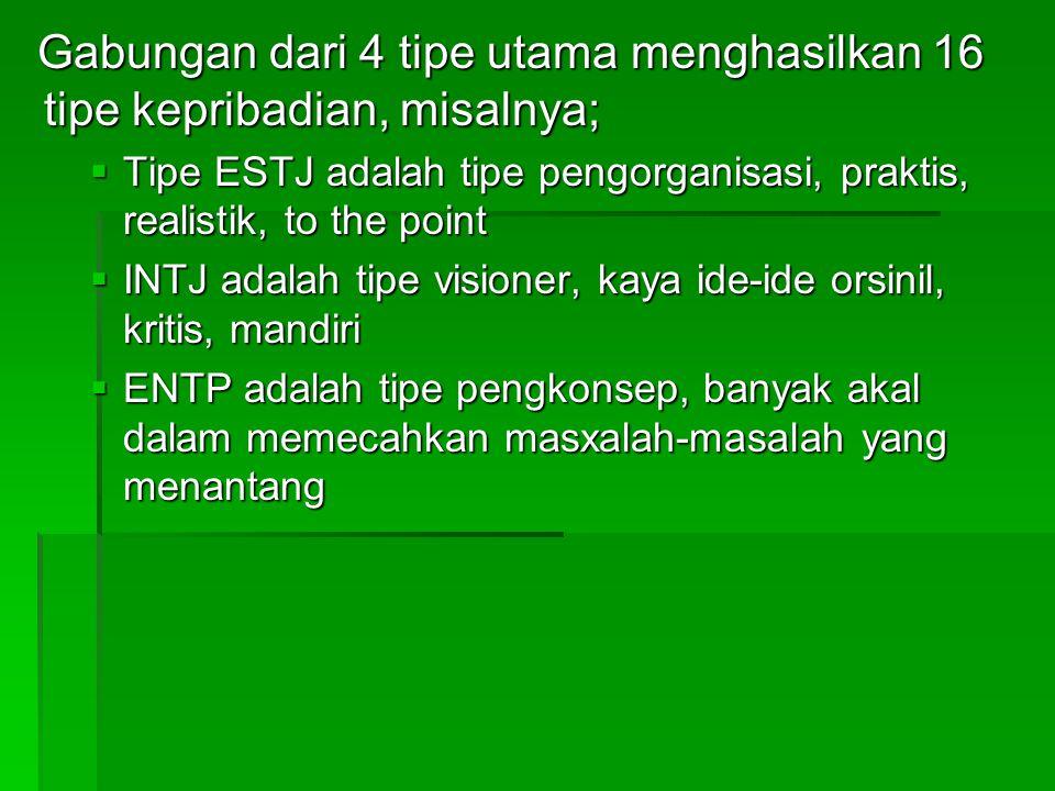 Gabungan dari 4 tipe utama menghasilkan 16 tipe kepribadian, misalnya;