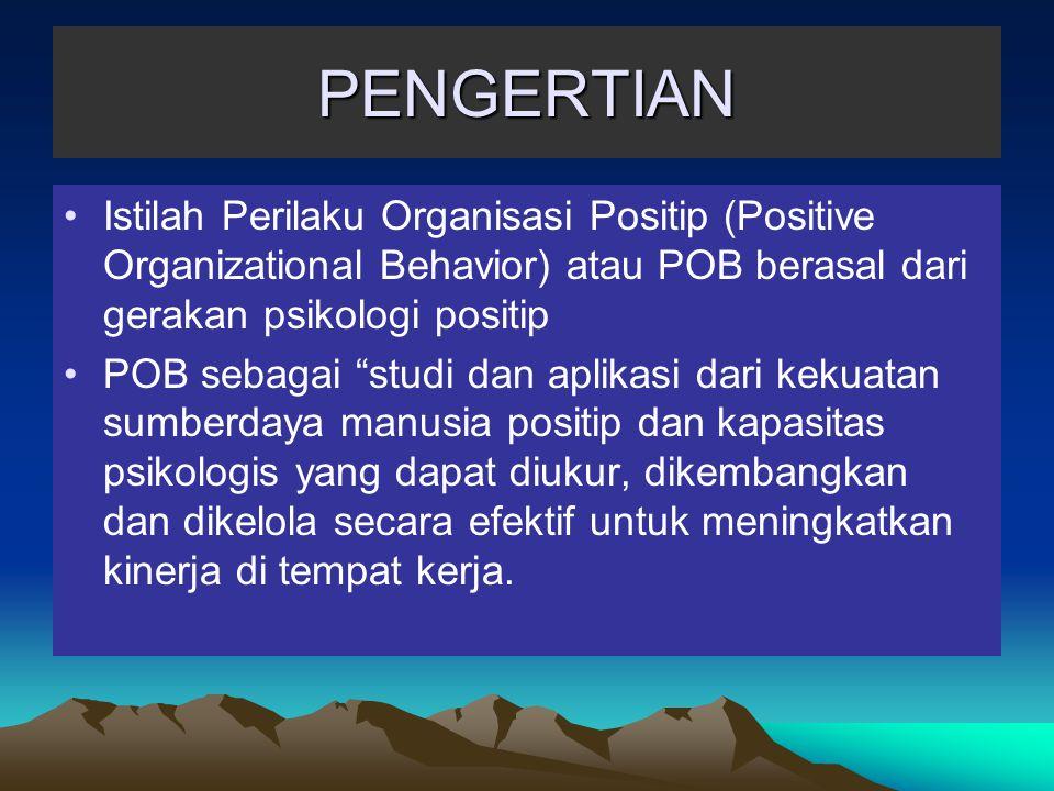 PENGERTIAN Istilah Perilaku Organisasi Positip (Positive Organizational Behavior) atau POB berasal dari gerakan psikologi positip.