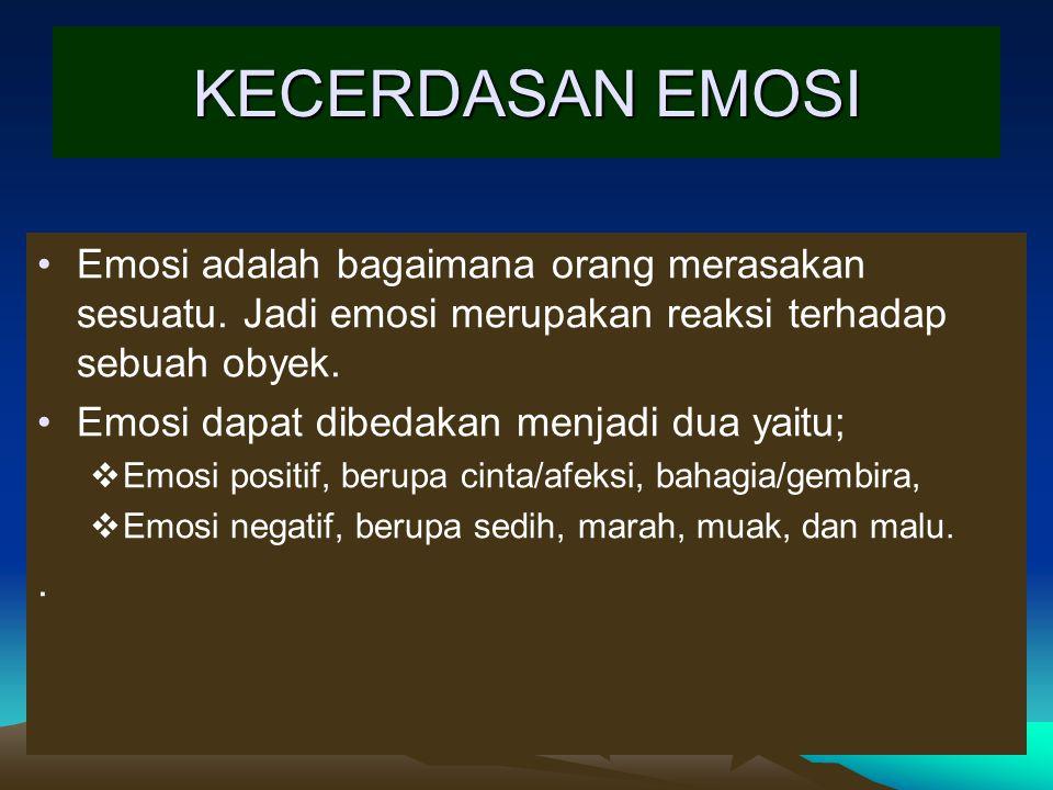 KECERDASAN EMOSI Emosi adalah bagaimana orang merasakan sesuatu. Jadi emosi merupakan reaksi terhadap sebuah obyek.