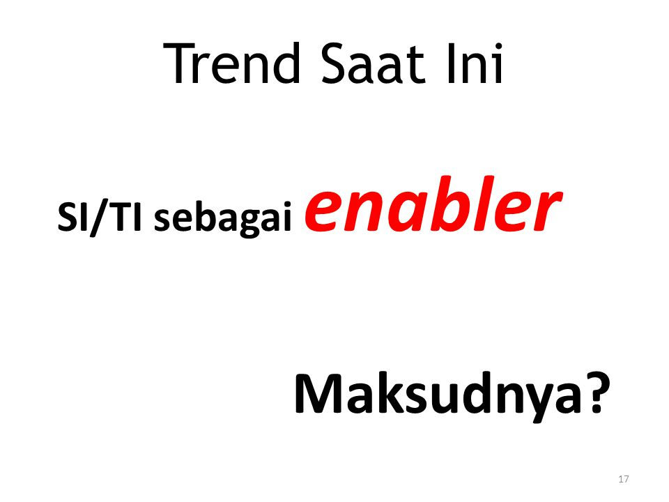Trend Saat Ini SI/TI sebagai enabler Maksudnya