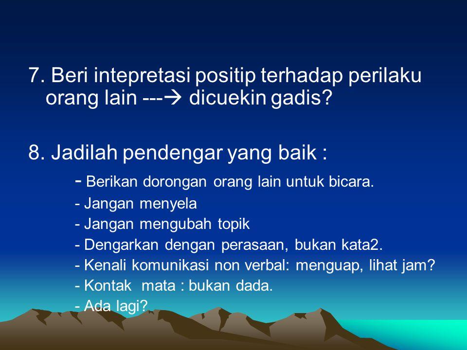 8. Jadilah pendengar yang baik :