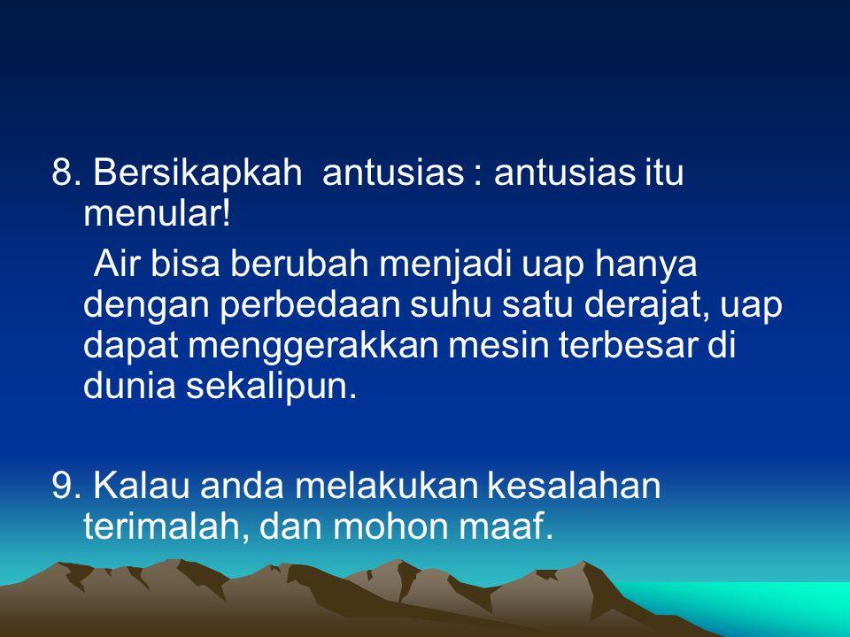 8. Bersikapkah antusias : antusias itu menular!
