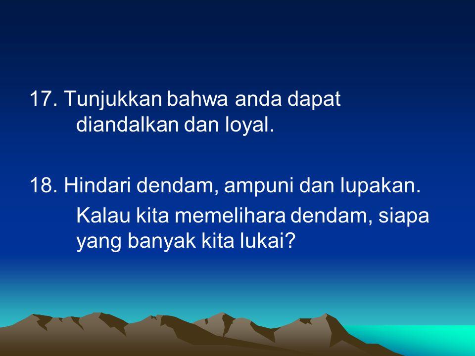 17. Tunjukkan bahwa anda dapat diandalkan dan loyal.