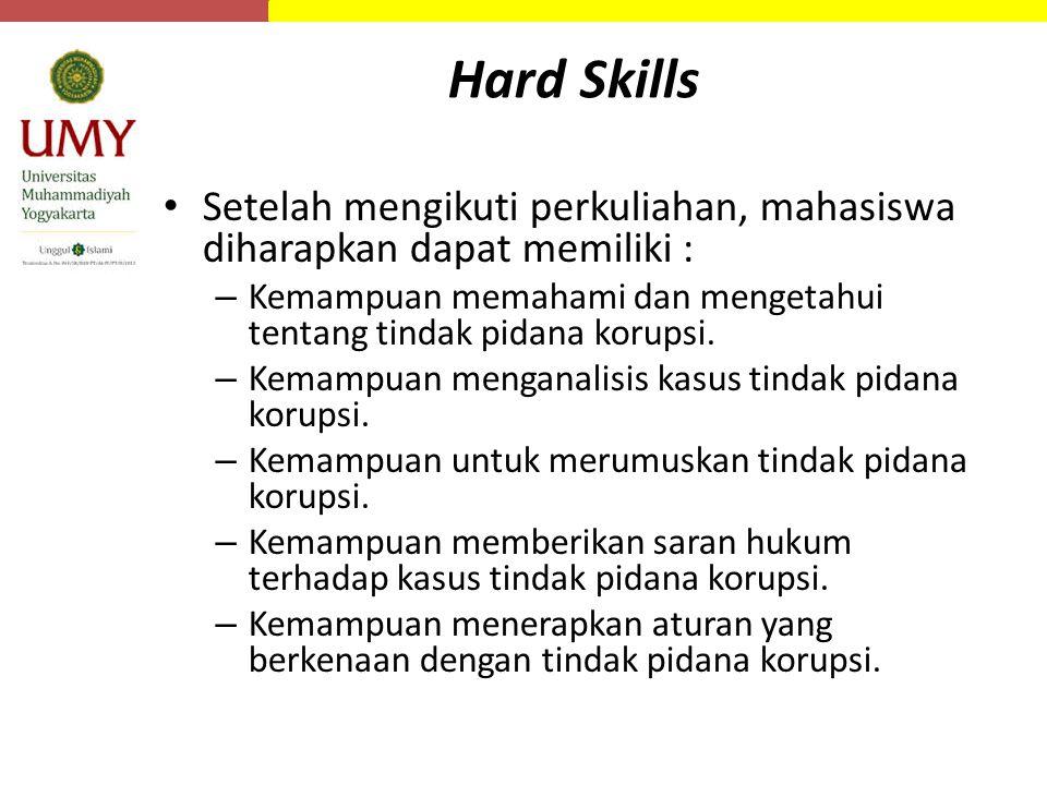 Hard Skills Setelah mengikuti perkuliahan, mahasiswa diharapkan dapat memiliki : Kemampuan memahami dan mengetahui tentang tindak pidana korupsi.