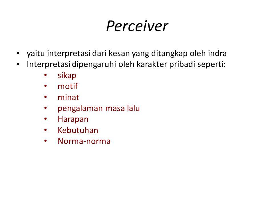 Perceiver yaitu interpretasi dari kesan yang ditangkap oleh indra