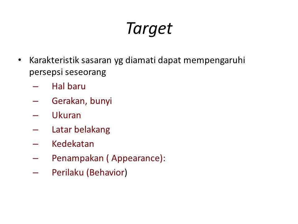Target Karakteristik sasaran yg diamati dapat mempengaruhi persepsi seseorang. Hal baru. Gerakan, bunyi.