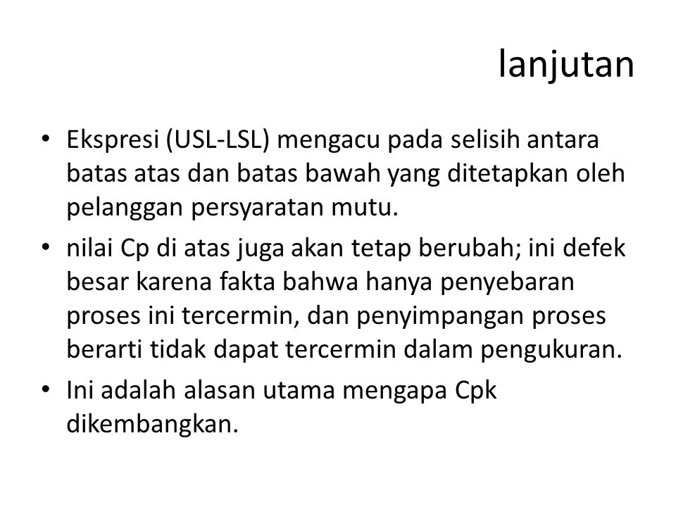 lanjutan Ekspresi (USL-LSL) mengacu pada selisih antara batas atas dan batas bawah yang ditetapkan oleh pelanggan persyaratan mutu.