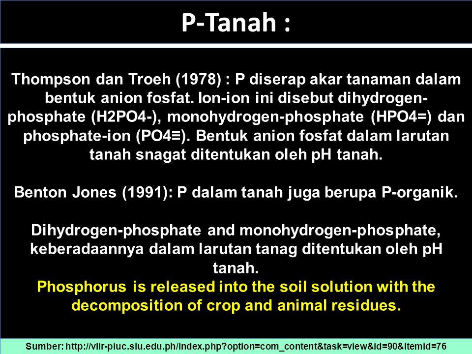 Benton Jones (1991): P dalam tanah juga berupa P-organik.