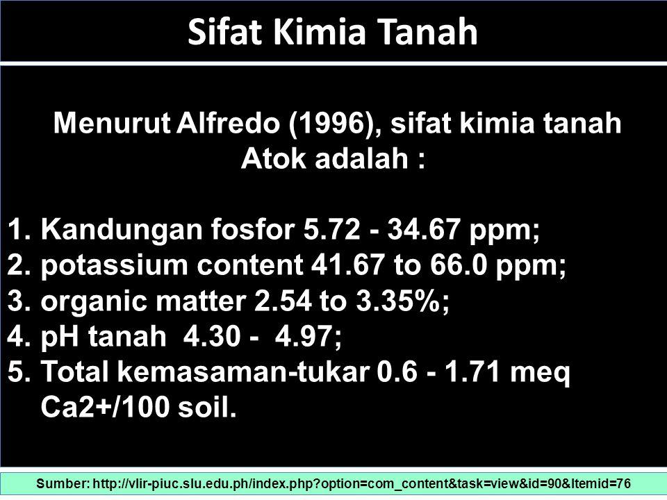 Menurut Alfredo (1996), sifat kimia tanah Atok adalah :
