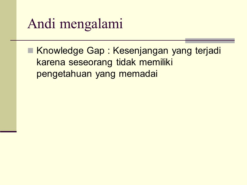 Andi mengalami Knowledge Gap : Kesenjangan yang terjadi karena seseorang tidak memiliki pengetahuan yang memadai.