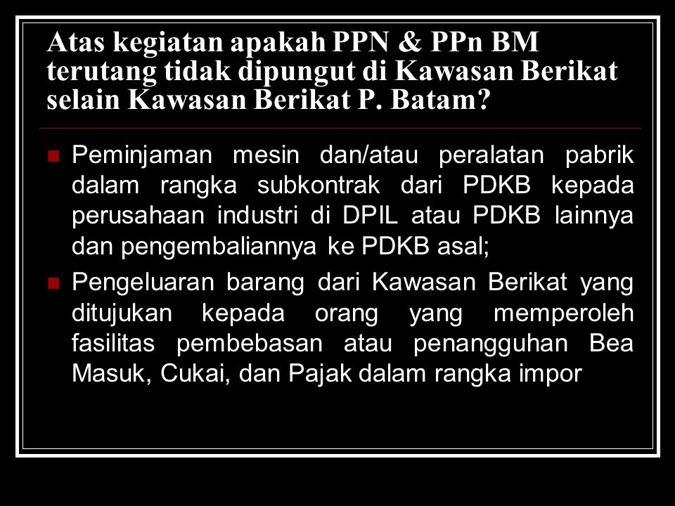 Atas kegiatan apakah PPN & PPn BM terutang tidak dipungut di Kawasan Berikat selain Kawasan Berikat P. Batam