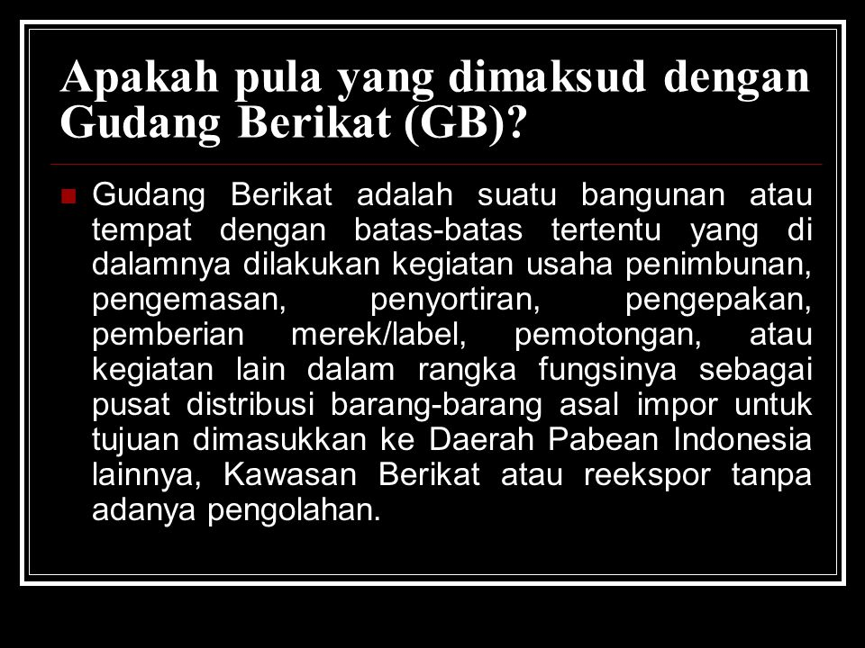 Apakah pula yang dimaksud dengan Gudang Berikat (GB)