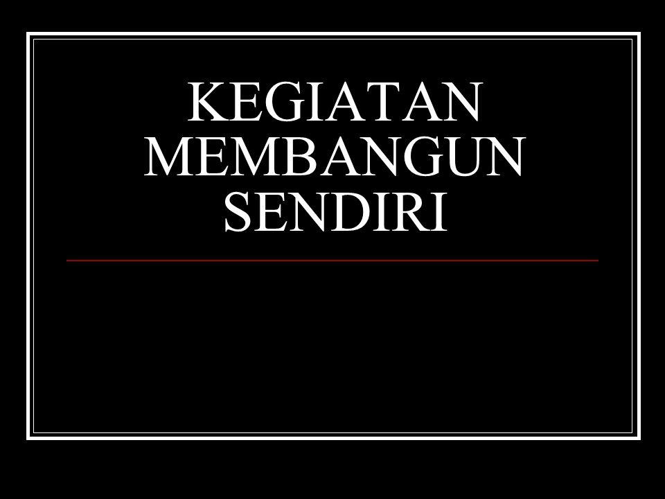 KEGIATAN MEMBANGUN SENDIRI