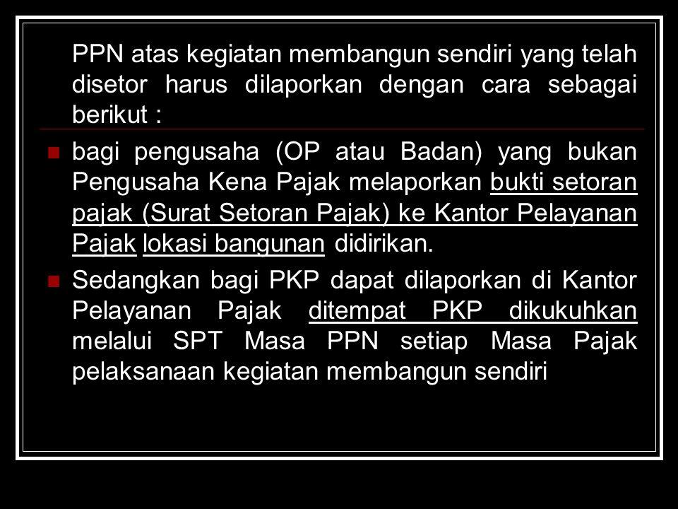 PPN atas kegiatan membangun sendiri yang telah disetor harus dilaporkan dengan cara sebagai berikut :