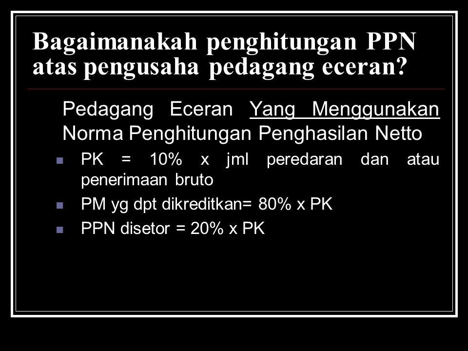 Bagaimanakah penghitungan PPN atas pengusaha pedagang eceran