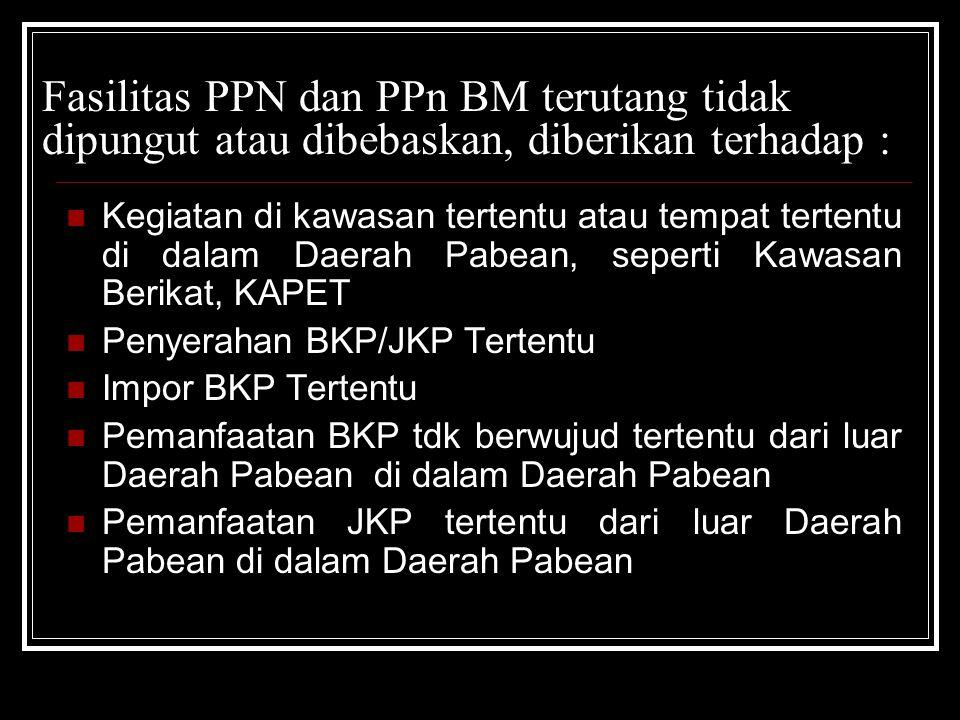 Fasilitas PPN dan PPn BM terutang tidak dipungut atau dibebaskan, diberikan terhadap :