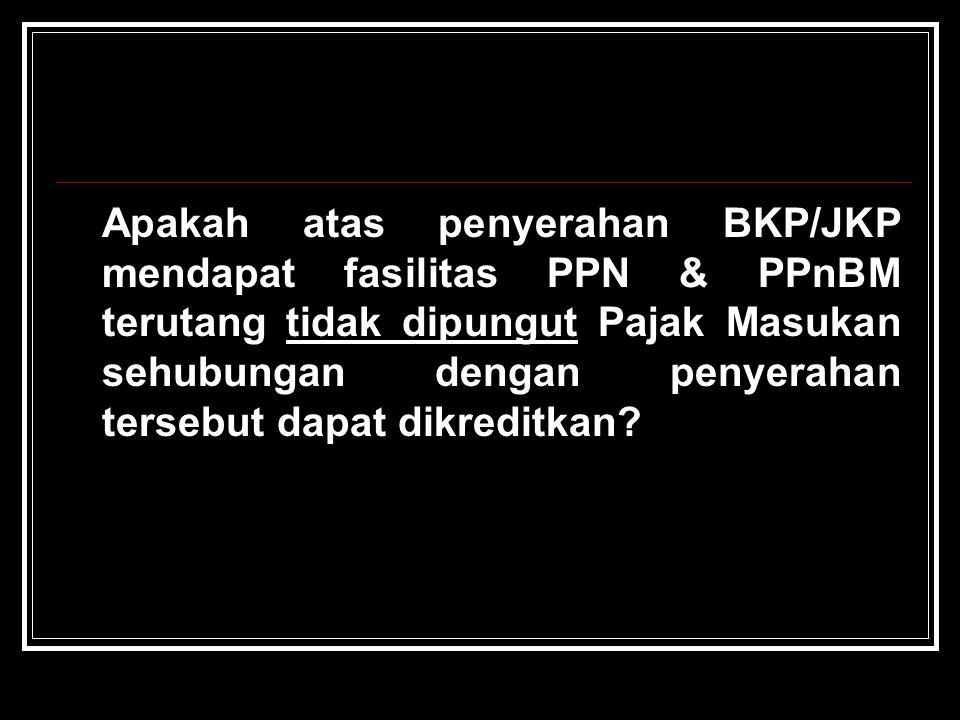Apakah atas penyerahan BKP/JKP mendapat fasilitas PPN & PPnBM terutang tidak dipungut Pajak Masukan sehubungan dengan penyerahan tersebut dapat dikreditkan