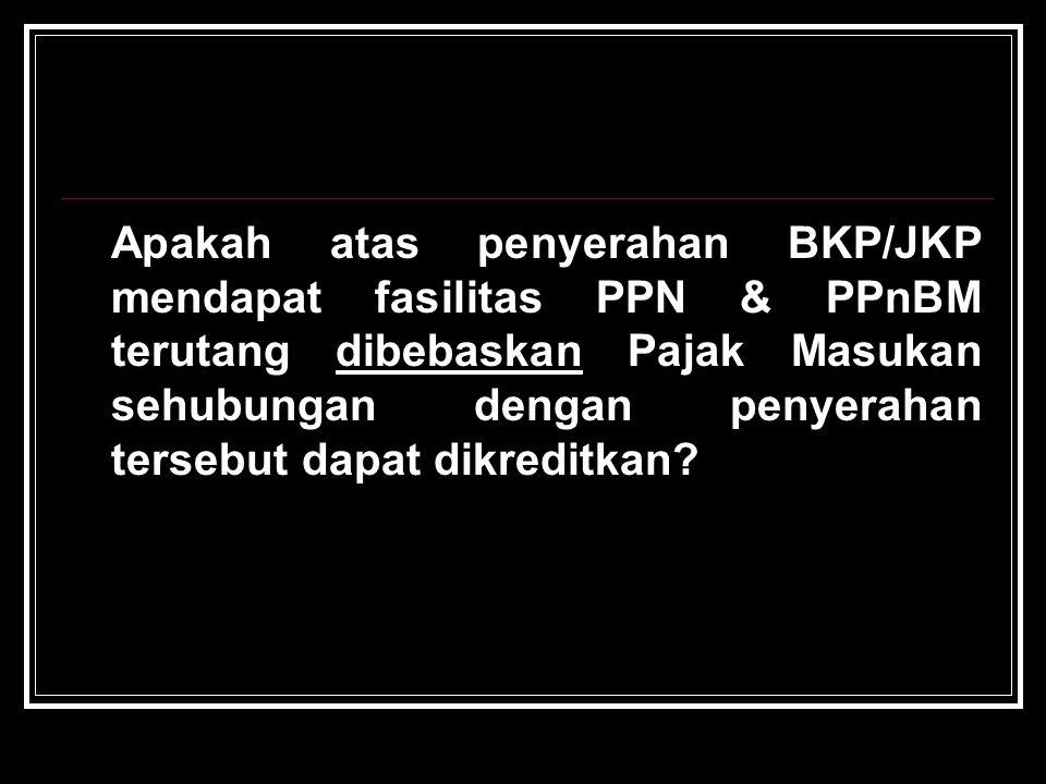 Apakah atas penyerahan BKP/JKP mendapat fasilitas PPN & PPnBM terutang dibebaskan Pajak Masukan sehubungan dengan penyerahan tersebut dapat dikreditkan