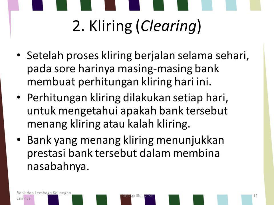 2. Kliring (Clearing) Setelah proses kliring berjalan selama sehari, pada sore harinya masing-masing bank membuat perhitungan kliring hari ini.