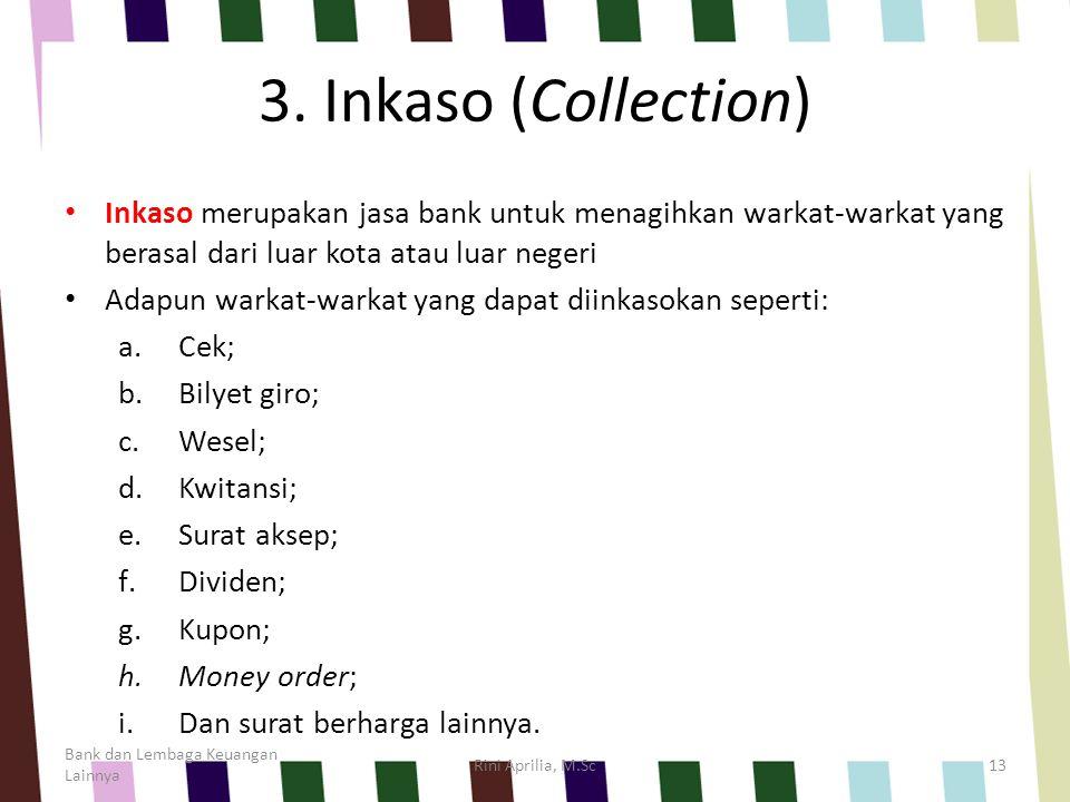 3. Inkaso (Collection) Inkaso merupakan jasa bank untuk menagihkan warkat-warkat yang berasal dari luar kota atau luar negeri.