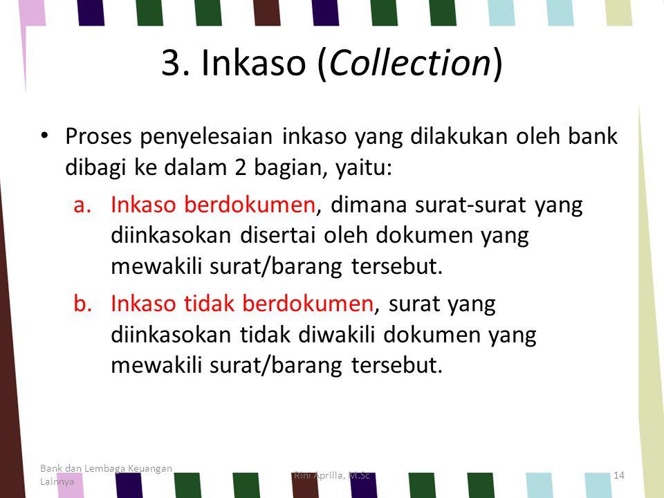 3. Inkaso (Collection) Proses penyelesaian inkaso yang dilakukan oleh bank dibagi ke dalam 2 bagian, yaitu: