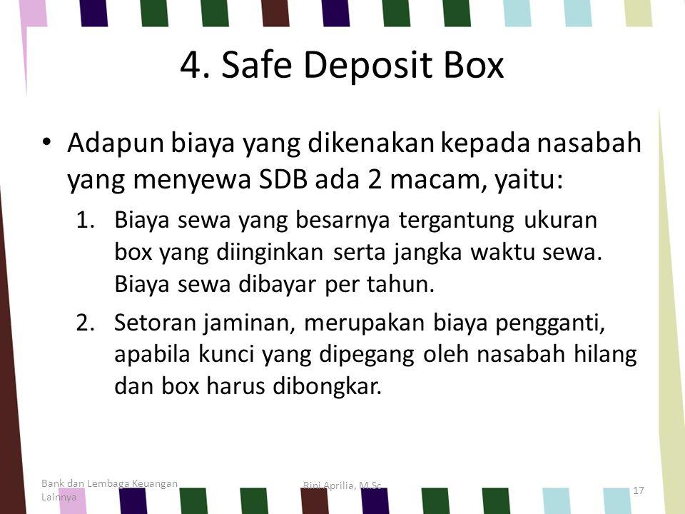 4. Safe Deposit Box Adapun biaya yang dikenakan kepada nasabah yang menyewa SDB ada 2 macam, yaitu: