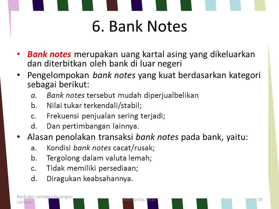 6. Bank Notes Bank notes merupakan uang kartal asing yang dikeluarkan dan diterbitkan oleh bank di luar negeri.