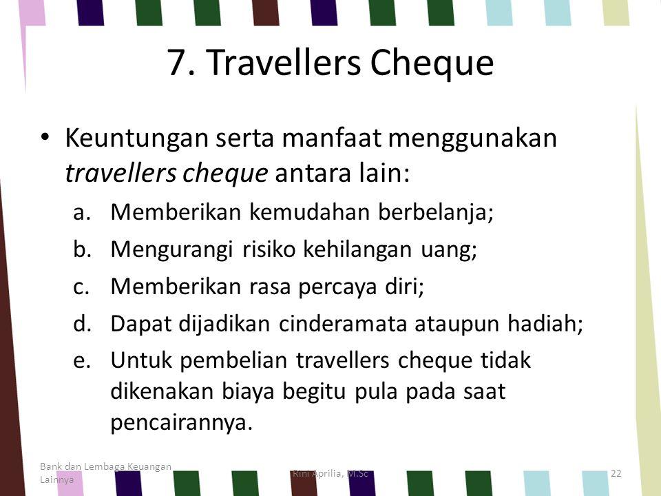 7. Travellers Cheque Keuntungan serta manfaat menggunakan travellers cheque antara lain: Memberikan kemudahan berbelanja;
