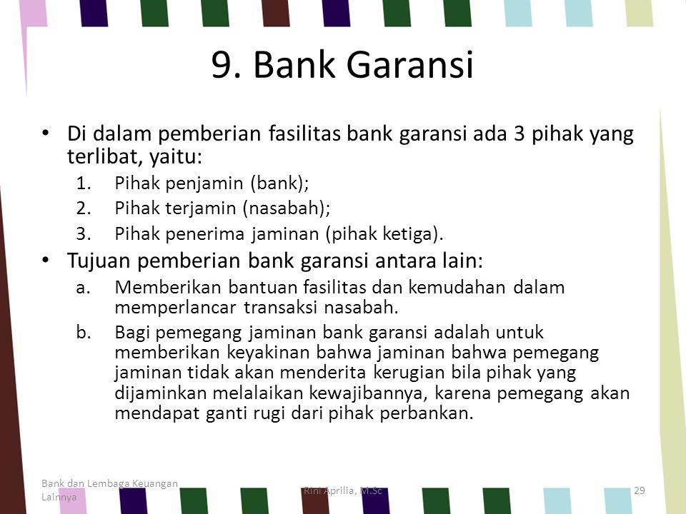 9. Bank Garansi Di dalam pemberian fasilitas bank garansi ada 3 pihak yang terlibat, yaitu: Pihak penjamin (bank);