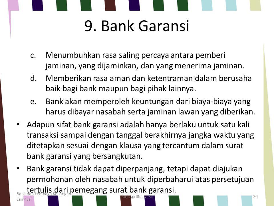 9. Bank Garansi Menumbuhkan rasa saling percaya antara pemberi jaminan, yang dijaminkan, dan yang menerima jaminan.