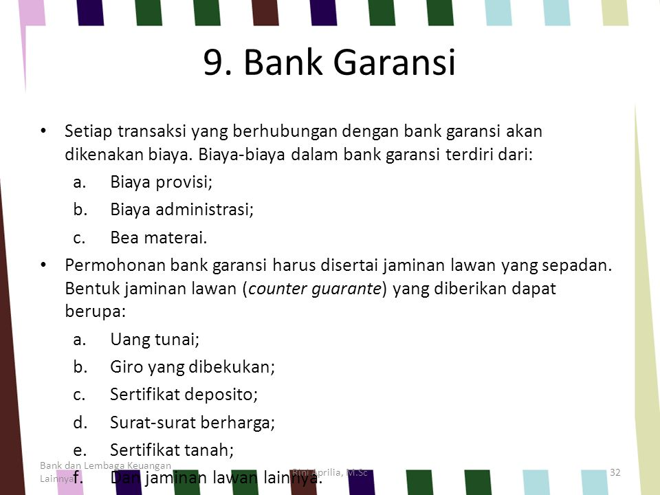 9. Bank Garansi Setiap transaksi yang berhubungan dengan bank garansi akan dikenakan biaya. Biaya-biaya dalam bank garansi terdiri dari: