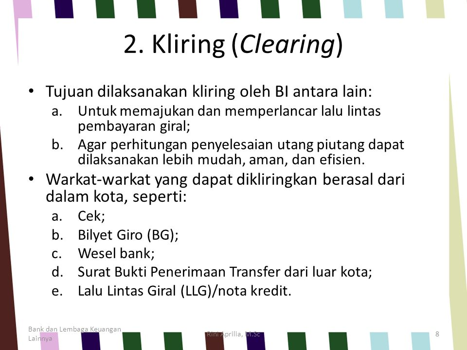 2. Kliring (Clearing) Tujuan dilaksanakan kliring oleh BI antara lain: