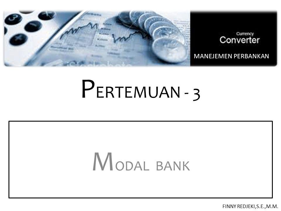 MANEJEMEN PERBANKAN PERTEMUAN - 3 MODAL BANK FINNY REDJEKI,S.E.,M.M.
