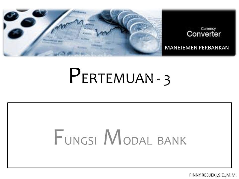 PERTEMUAN - 3 FUNGSI MODAL BANK MANEJEMEN PERBANKAN