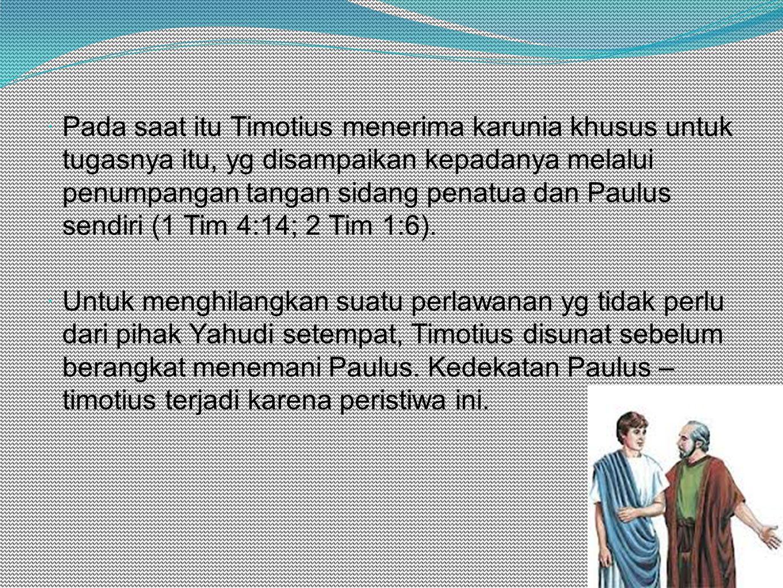 Pada saat itu Timotius menerima karunia khusus untuk tugasnya itu, yg disampaikan kepadanya melalui penumpangan tangan sidang penatua dan Paulus sendiri (1 Tim 4:14; 2 Tim 1:6).