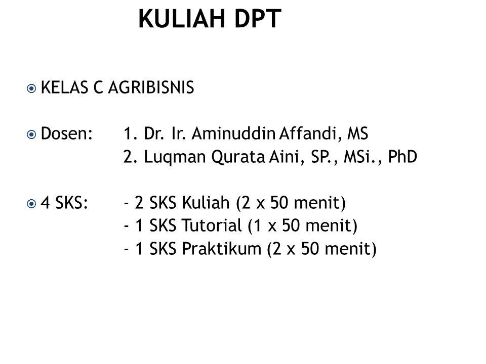 KULIAH DPT KELAS C AGRIBISNIS Dosen: 1. Dr. Ir. Aminuddin Affandi, MS