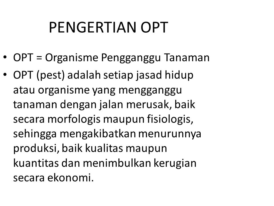 PENGERTIAN OPT OPT = Organisme Pengganggu Tanaman