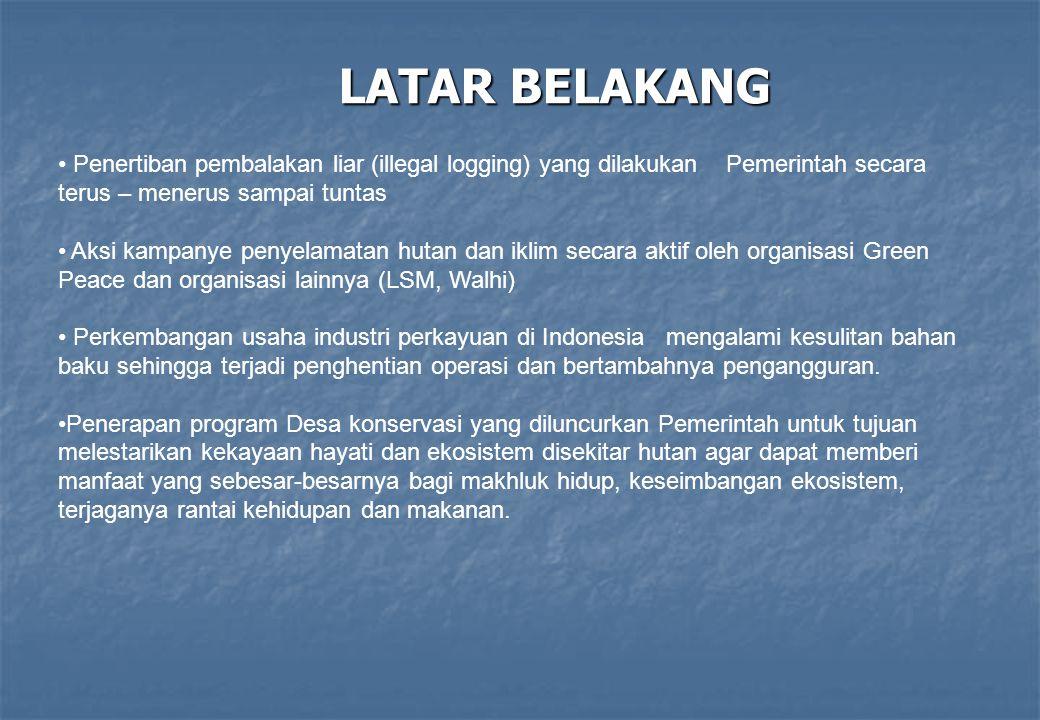 LATAR BELAKANG Penertiban pembalakan liar (illegal logging) yang dilakukan Pemerintah secara terus – menerus sampai tuntas.