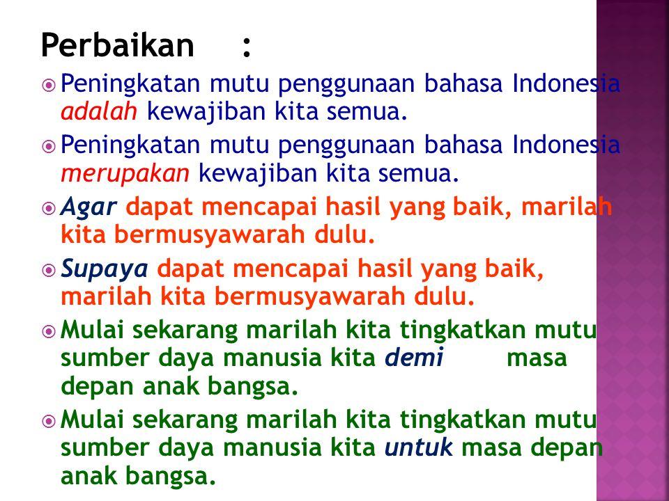 Perbaikan : Peningkatan mutu penggunaan bahasa Indonesia adalah kewajiban kita semua.