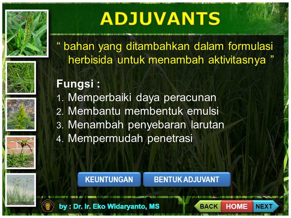 ADJUVANTS bahan yang ditambahkan dalam formulasi herbisida untuk menambah aktivitasnya Fungsi :