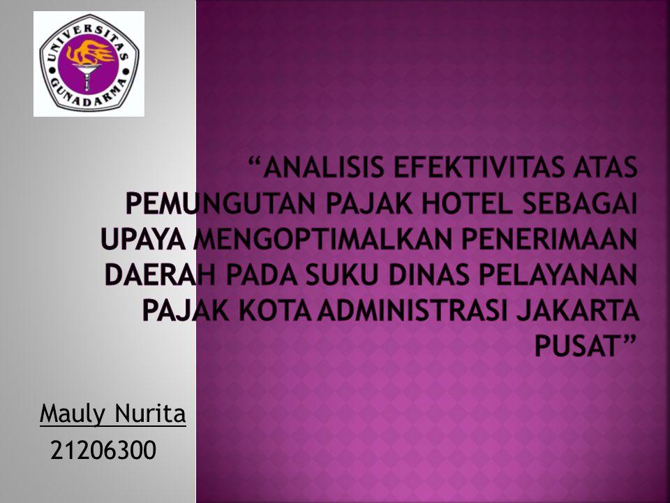 Analisis Efektivitas atas Pemungutan Pajak Hotel Sebagai Upaya Mengoptimalkan Penerimaan Daerah Pada Suku Dinas Pelayanan Pajak Kota Administrasi Jakarta Pusat