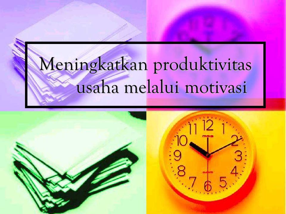 Meningkatkan produktivitas usaha melalui motivasi