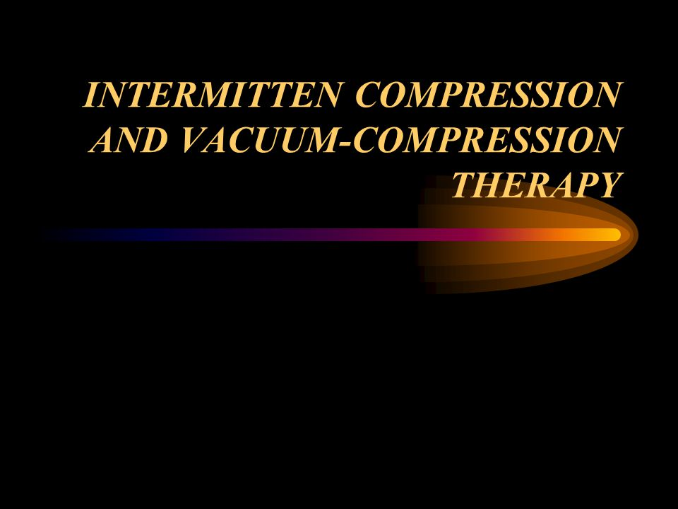 INTERMITTEN COMPRESSION AND VACUUM-COMPRESSION THERAPY