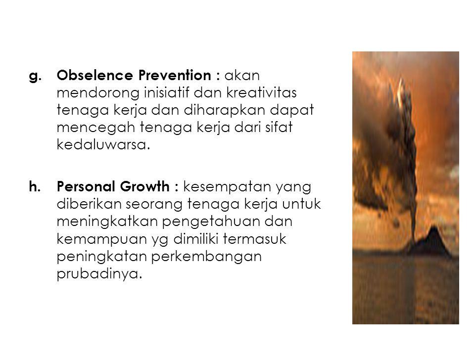 Obselence Prevention : akan mendorong inisiatif dan kreativitas tenaga kerja dan diharapkan dapat mencegah tenaga kerja dari sifat kedaluwarsa.