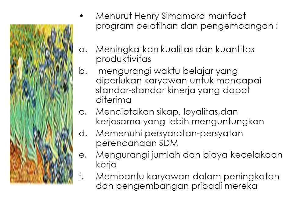 Menurut Henry Simamora manfaat program pelatihan dan pengembangan :