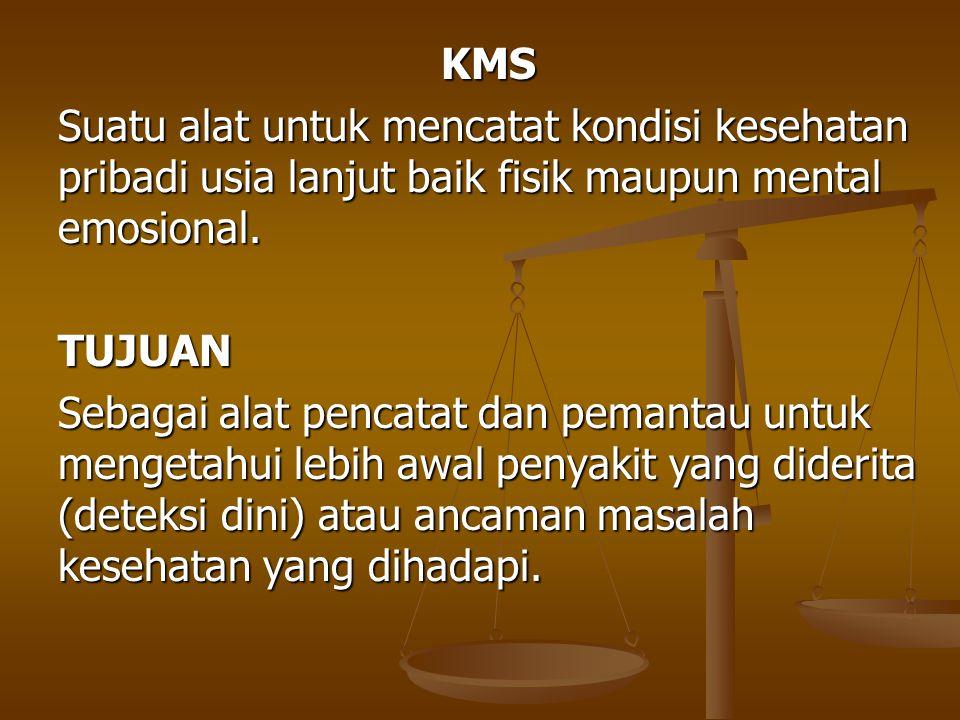 KMS Suatu alat untuk mencatat kondisi kesehatan pribadi usia lanjut baik fisik maupun mental emosional.